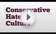 Conservative Hate Culture meaning and pronunciation