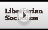 Libertarian Socialism meaning and pronunciation